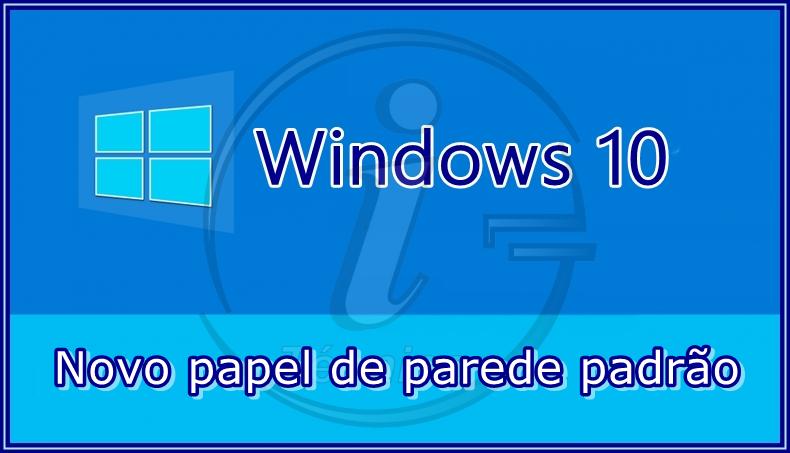 Windows 10 Voc 234 J 225 Conhece O Novo Papel De Parede Padr 227 O