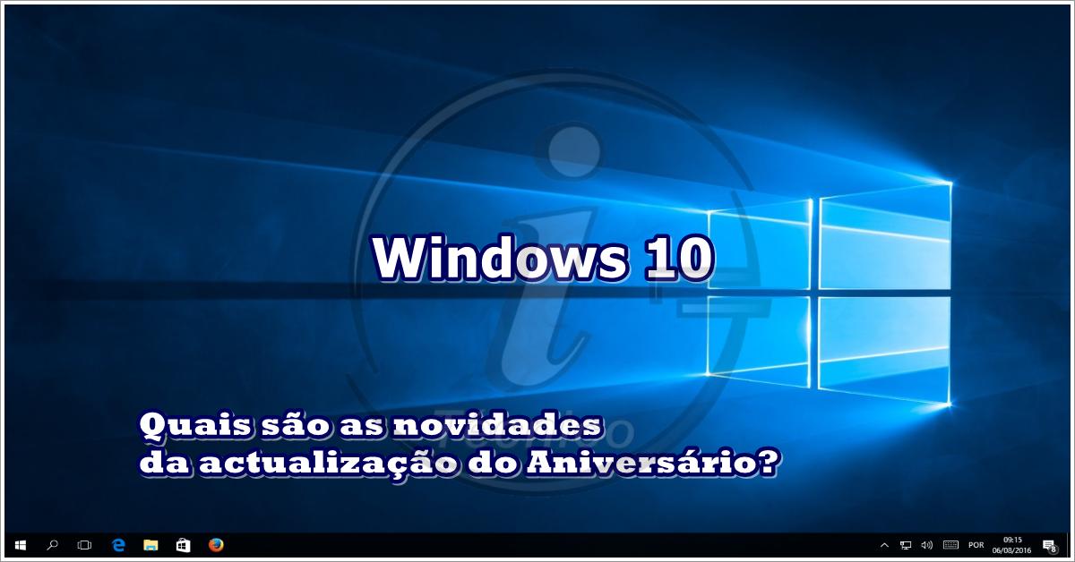 Quais são as novidades da Actualização do Aniversário do Windows 10?