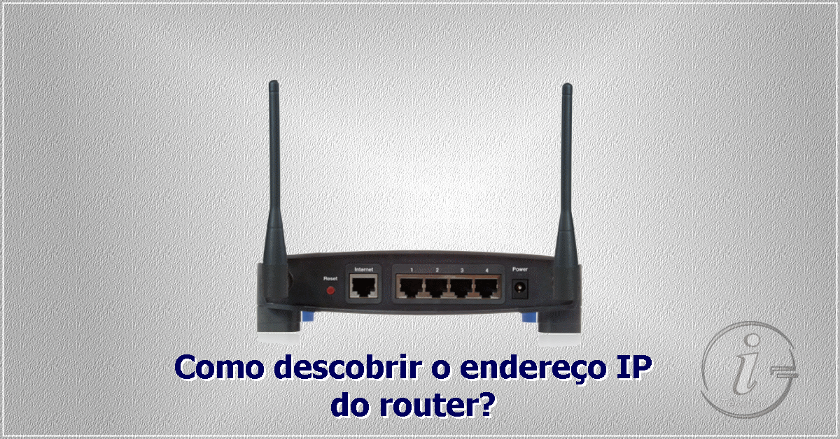 Como descobrir o Endereço IP do router?