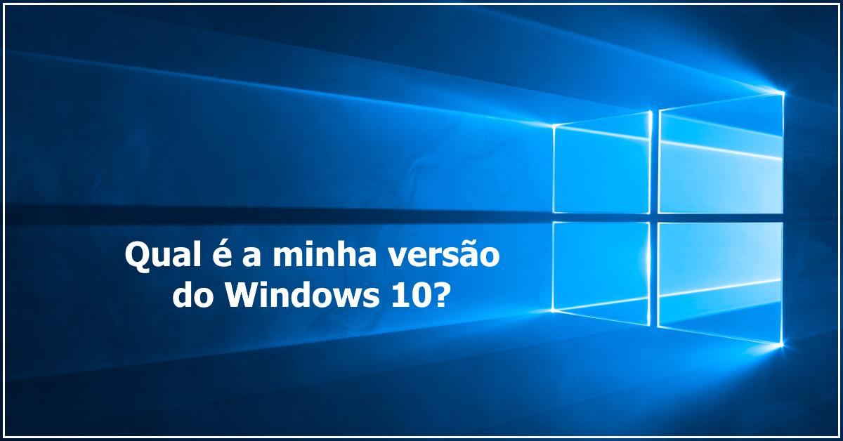 Qual é a minha versão do Windows 10?